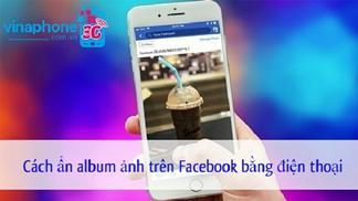 Cách ẩn album ảnh trên Facebook bằng điện thoại